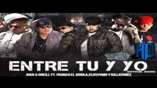 "Joan Y O'Neill Ft. Franco, Yomo Eloy y Killatonez - ""Entre Tu y Yo (Remix)"" - [Reggaeton © 2010]"