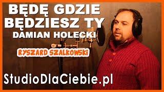 Będę gdzie będziesz Ty - Damian Holecki (cover by Ryszard Szalkowski) #1534