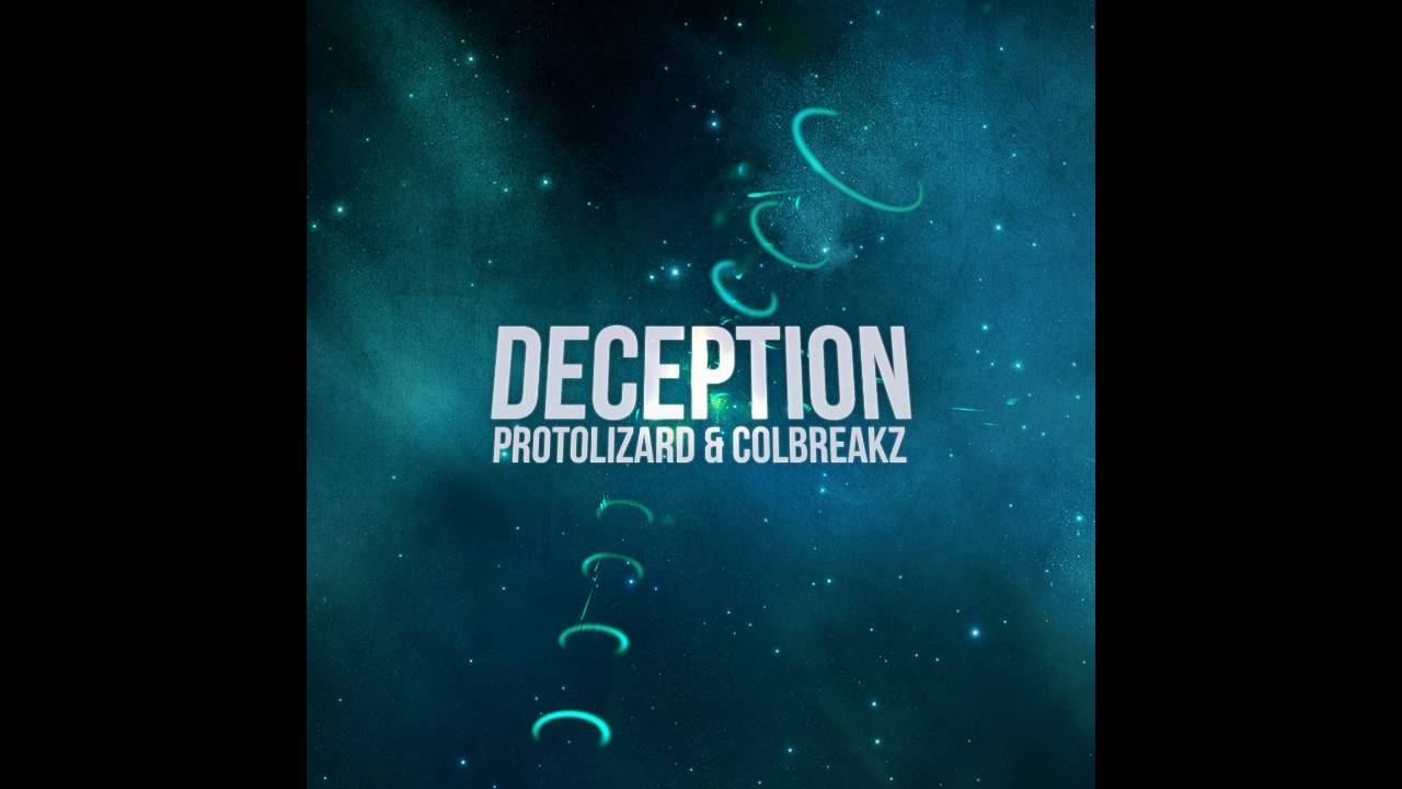 Protolizard Amp Colbreakz Deception Youtube