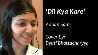 Dil Kya Kare - Adnan Sami [Salaam-E-Ishq] (Cover)