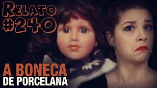 A Boneca de Porcelana (Com Fotos!) - (#240 - Histórias Assombradas!)