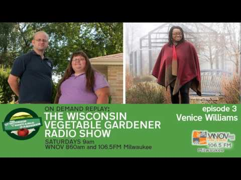 Audio only Guest  Venice Williams The Wisconsin Vegetable Gardener Radio Show #3