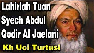 Download lagu Lahirlah Tuan Syech Abdul Qodir Al Jaelani  Kh Uci Turtusi Pohara Jasa