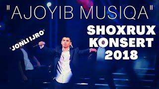 SHOXRUX CONCERT 2018 AJOYIB MUSIQA