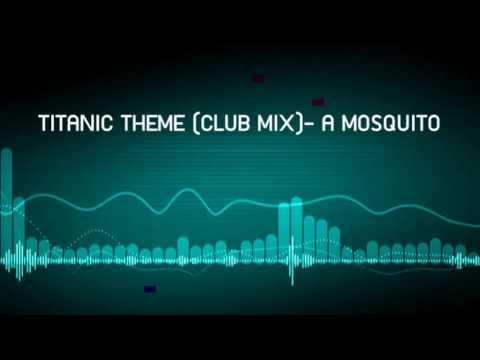 TITANIC THEME (CLUB MIX) - A MOSQUITO