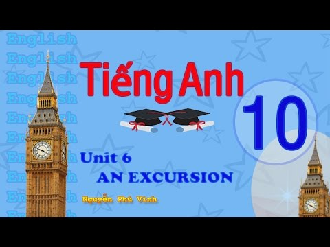 TIẾNG ANH LỚP 10 - UNIT 6 : AN EXCURSION | ENGLISH 10
