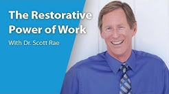 The Restorative Power of Work with Dr. Scott Rae