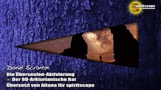 Die Überseelen-Aktivierung - Der 9D-Arkturianische Rat ∞ durch Daniel Scranton