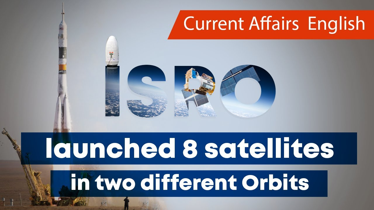 Current Affairs English : ISRO launched 8 satellites in two different Orbits