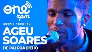 Ageu Soares - De Pai Pra Filho - ONErpm Gospel Showcase