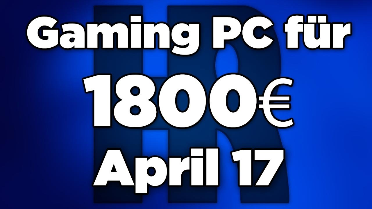 gaming pc f r 1800 april 2017 pc g nstig kaufen computer billig zusammenstellen youtube. Black Bedroom Furniture Sets. Home Design Ideas