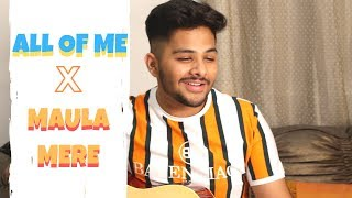ALL OF ME X MAULA MERE  (SOULFUL VERSION) || EARPHONES RECOMMENDED