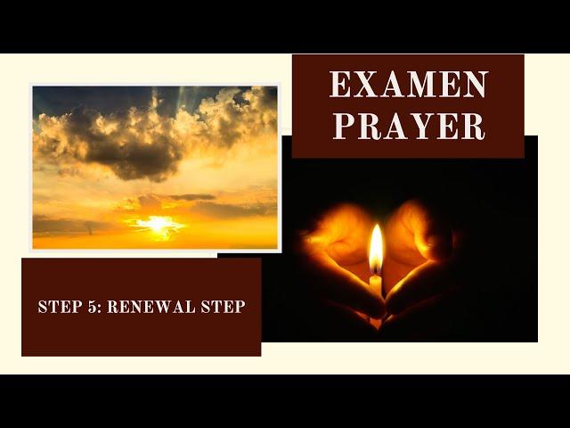 Examen Prayer   Step 5: Renewal Step