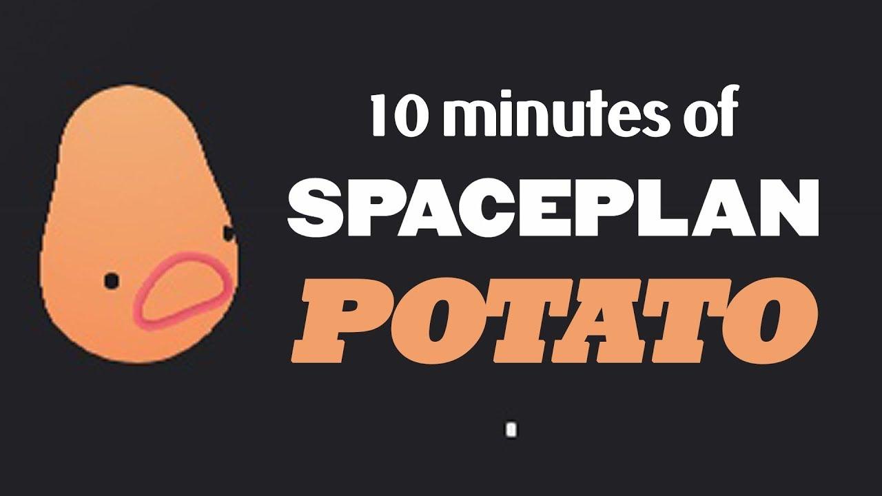 10 Minutes Of The Potato In SPACEPLAN *Spoiler Alert!*