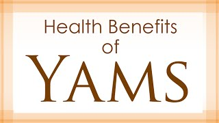 Yams Health Benefits - Health Benefits of Yams - Super and Amazing Vegetables