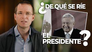 ¿De qué se ríe el presidente?: Ricardo Anaya
