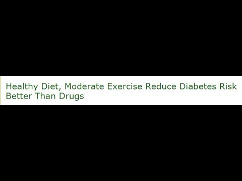 Healthy Diet, Moderate Exercise Reduce Diabetes Risk Better Than Drugs