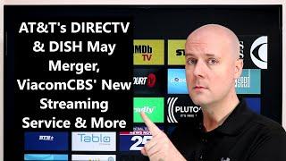 CCT - AT&T's DIRECTV & DISH May Merger, ViacomCBS' New Streaming Service & More