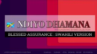 NDIYO DHAMANA BLESSED ASSURANCE SWAHILI HYMN VERSION