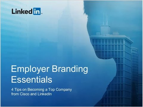 Employer Branding Essentials: Tips on Becoming a Top Company from Cisco and LinkedIn