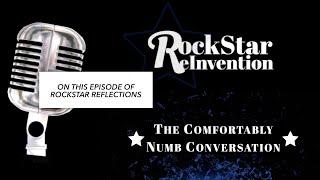 RockStar ReInvention: RockStar Reflections - The Comfortably Numb Conversation