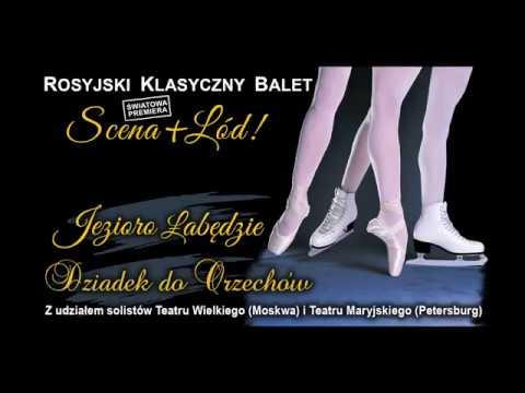 Rosyjski balet klasyczny. Jezioro łabędzie, Dziadek do orzechów. Klasyka i Lód.