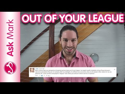 Leagues In Dating | When You Think He's Out Of Your League, Do This! - Ask Mark #40