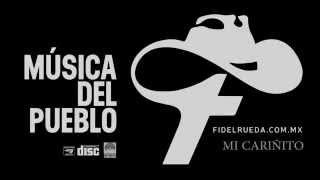 """FIDEL RUEDA - """"MI CARIÑITO""""  (Música del Pueblo)"""