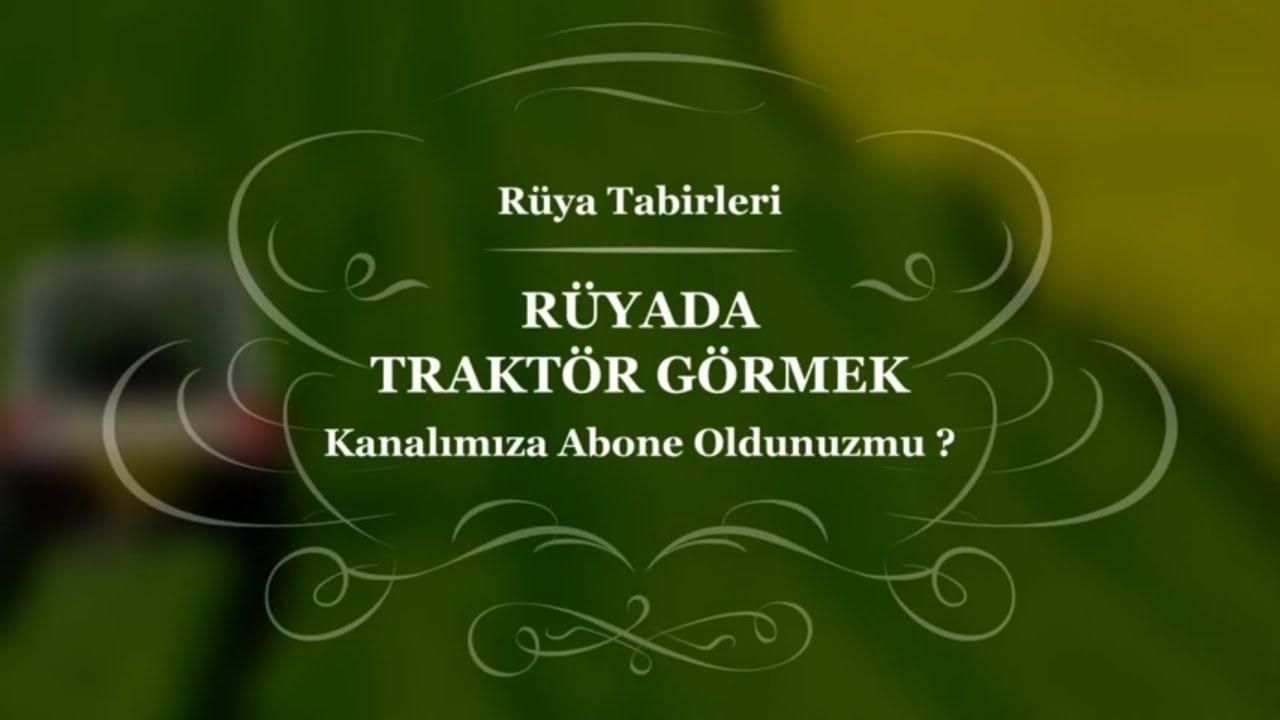 Ruyada Traktor Gormek Tabiri Ve Yorumu Ruya Yorumu Youtube