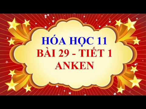Hóa học lớp 11 - Bài 29 - ANKEN - Tiết 1
