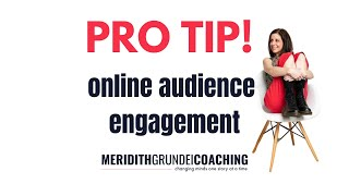 Pro Tip! Online audience engagement