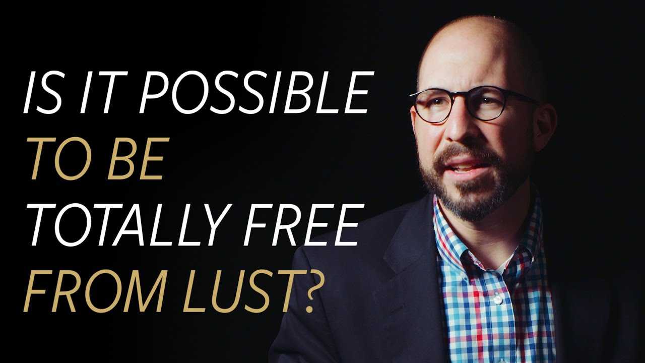 Is it possible to be totally free from lust?