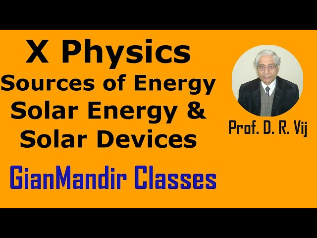 X Physics - Sources of Energy - Solar Energy and Solar Devices by Amrinder Sir