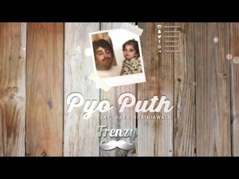 PYO PUTH (feat. Kaka Bhainiawala) | DJ FRENZY | FREE DOWNLOAD | Latest Punjabi Songs 2016