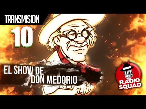 Radio Squad: El Show De Don Medorio EP 10 - 22/Mayo/2017