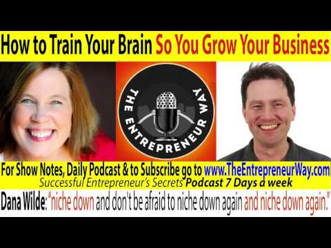 008 How to Train Your Brain So You Grow Your Business with Dana Wilde, The Mind Aware Founder