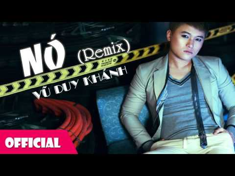 Nó Remix - Vũ Duy Khánh [Official Audio]