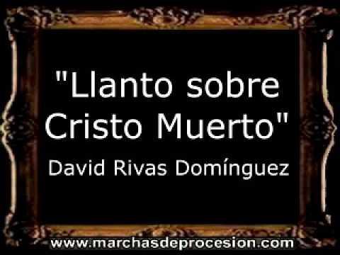 Llanto sobre Cristo Muerto - David Rivas Domínguez [BM]