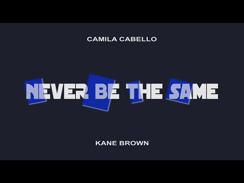 Camila Cabello - Never Be The Same (Lyrics Video) Ft. Kane Brown
