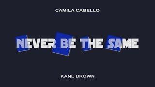 Camila Cabello - Never Be The Same (Lyrics Video) ft. Kane Brown