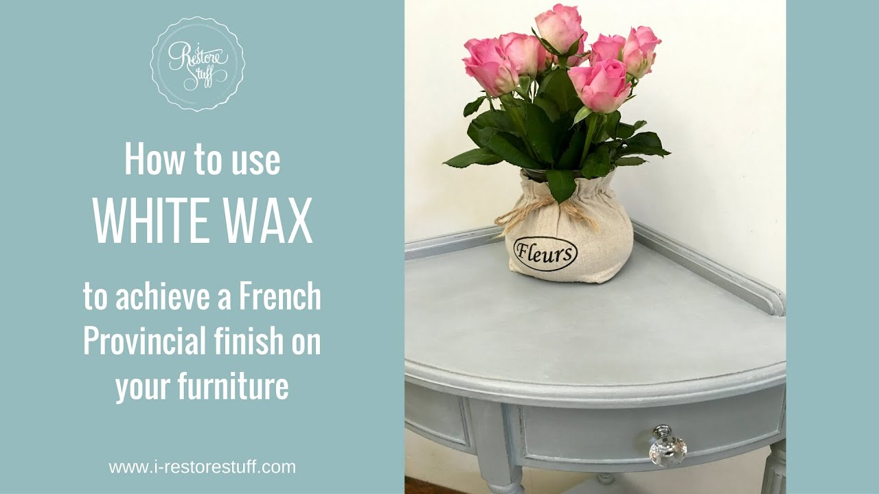 How To Use White Wax On Furniture For A French Provincial Look   YouTube