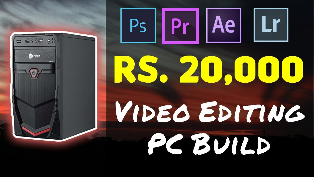 Rs 20 000 Budget Editing Pc Build India
