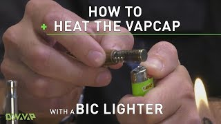 How to Heat a VapCap with a Bic lighter