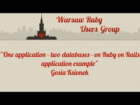 Gosia Ksionek - One application – two databases – on Ruby on Rails application example