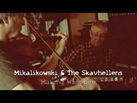 """Mikalikowski & The Skavhellens - """"Making Whoopee"""""""
