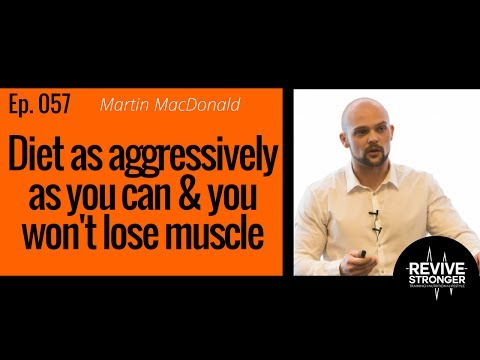057: Martin MacDonald - diet as aggressively as you can without losing muscle
