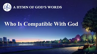 "2020 English Christian Song | ""Who Is Compatible With God"""