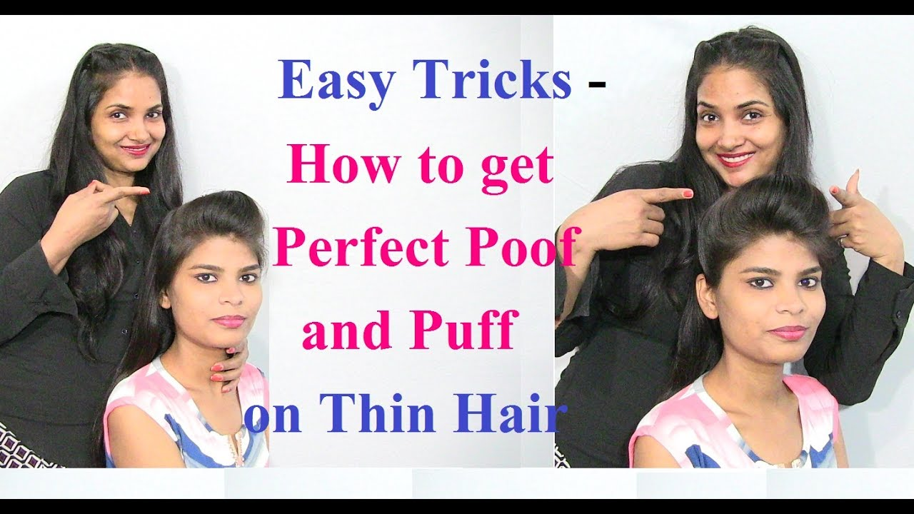 easy tricks to make perfect puff and pouf on thin hair - puff