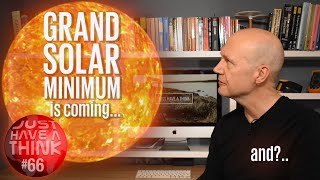 Grand Solar Minimum is coming. And..?