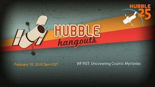 WFIRST: Uncovering Cosmic Mysteries | Hubble Hangout